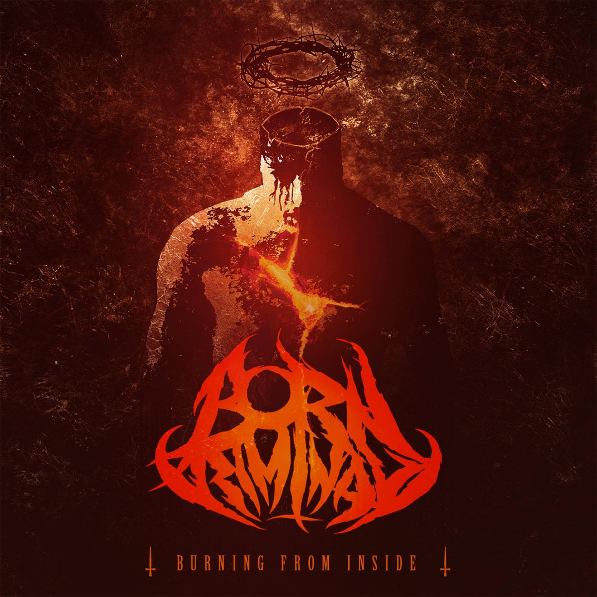 Born Criminal Burning From Inside